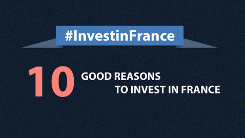 10 good reasons to invest in France #InvestInFrance